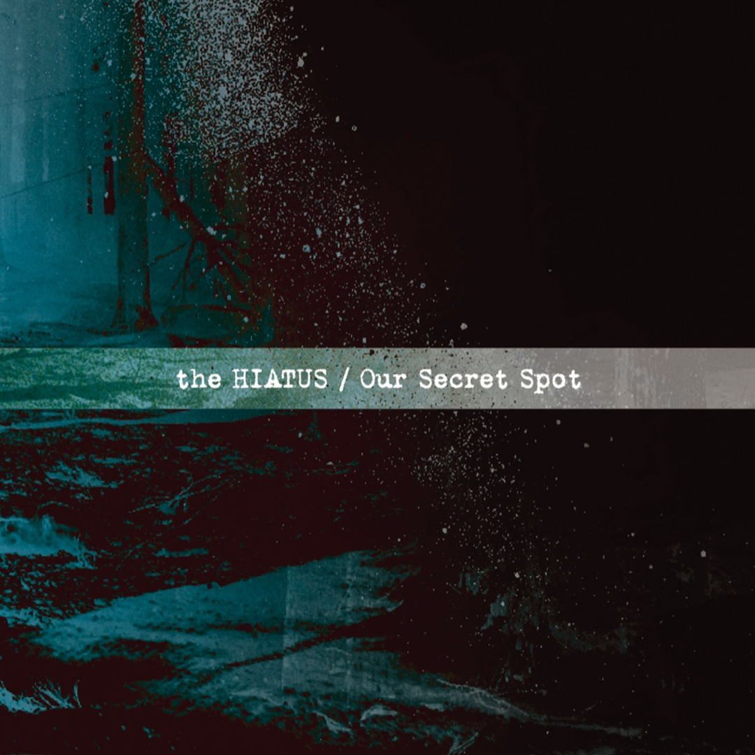 the HIATUS - Our Secret Spot