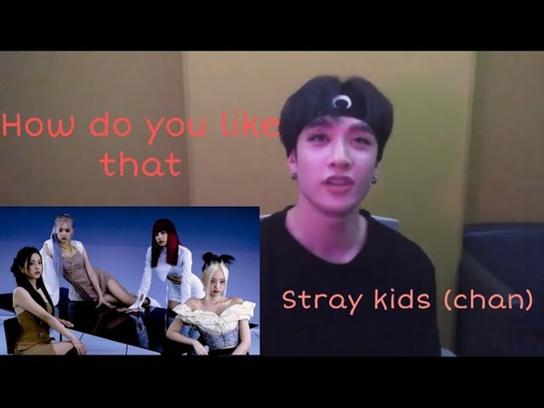 Chan Stray Kids is listening to BLACKPINK How do you like that