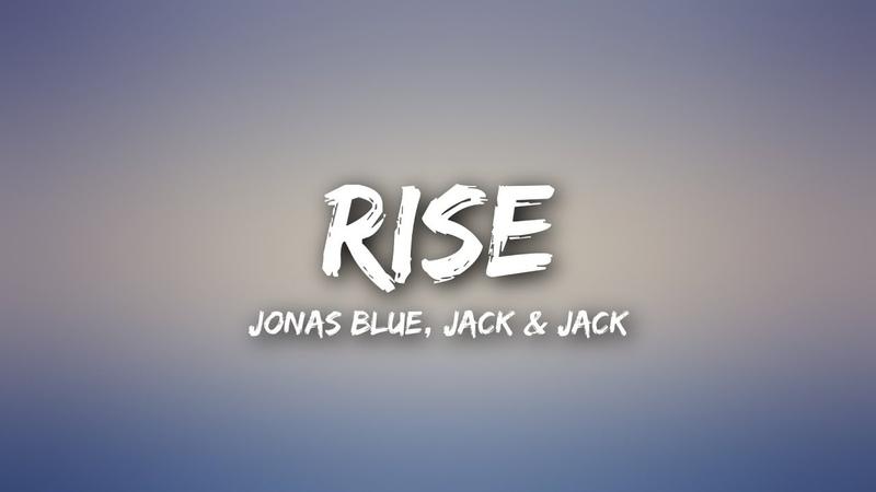 Jonas Blue Rise Lyrics ft Jack Jack