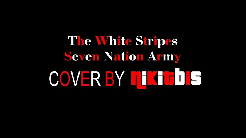 The White Stripes Seven Nation Army Cover By nikitbis