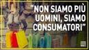 Massimo Fini: Siamo ridotti a consumatori, non a uomini