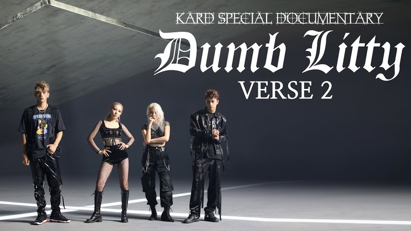 KARD Special Documentary Dumb Litty VERSE 2