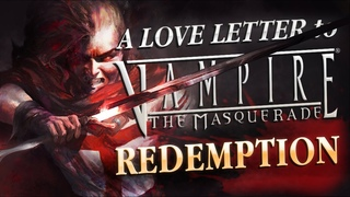 A (Late) Love Letter to Vampire: The Masquerade - Redemption