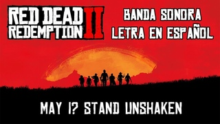 MAY I? STAND UNSHAKEN   BANDA SONORA SUBTITULADA   RED DEAD REDEMPTION 2