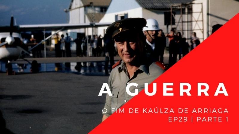 La Guerra Episodio 29 El fin de Kaúlza de Arriaga y el declive del Marcelismo