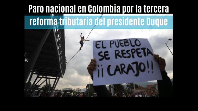 🇨🇴 Paro nacional en Colombia por la tercera reforma tributaria del presidente Duque