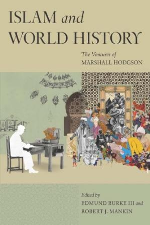 Islam and World History The Ventures of Marshall Hodgson by Edmund Burke III Robert Mankin