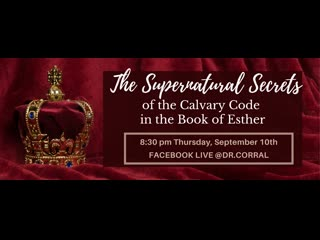 Dr. Michelle Corral The Supernatural Secrets of the Calvary Code in the Book of Esther