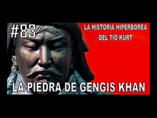 83. LA PIEDRA DE GENGIS KHAN - LA HISTORIA DE TÍO KURT