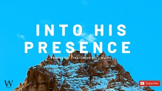 1 Hour-Instrumental Worship Music | INTO HIS PRESENCE | Prophetic Worship | Prayer and Meditation